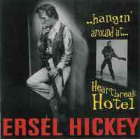 ERSEL HICKEY  Hanginï Around At Heartbreak Hotel  CD  HYDRA
